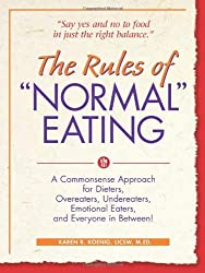 The Rules of Normal Eating: A Commonsense Approach for Dieters, Overeaters, Undereaters, Emotional Eaters, and Everyone in Between! by Karen R. Koenig (2005-01-14)