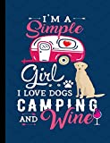 I'm A Simple Girl I Love Dogs Camping And Wine: Yellow Labrador School Notebook 100 Pages Wide Ruled Paper