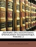 Histoire Des Institutions d'Education Ecclesiastique, Volume 2