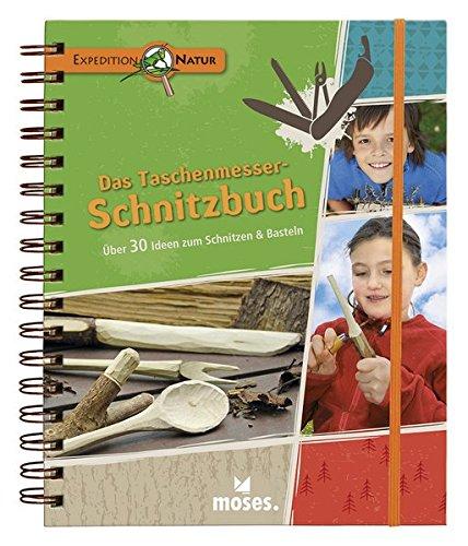hnitzbuch: Über 30 Ideen zum Schnitzen & Basteln (Expedition Natur) (Handwerk Ideen Für Jungen)