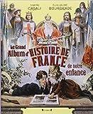 Le Grand Album d'histoire de France de notre enfance de Guillaume BOURGEADE ,Dimitri CASALI ( 6 septembre 2012 )