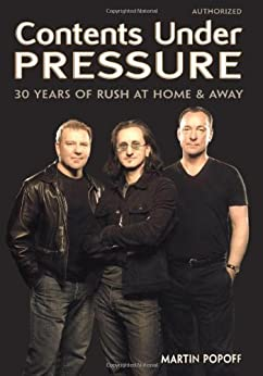 Contents Under Pressure: 30 Years of Rush at Home and Away von [Popoff, Martin]