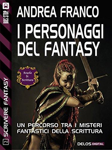 I personaggi del Fantasy: Scrivere Fantasy 2 (Scuola di scrittura Scrivere Fantasy)