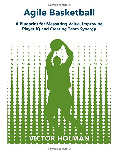 Agile Basketball: A Blueprint for Measuring Value, Improving Player IQ and Creating Team Synergy por Victor G Holman