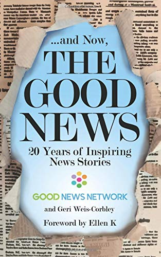 ... And Now, The Good News: 20 Years of Inspiring News Stories por Geri Weis-Corbley
