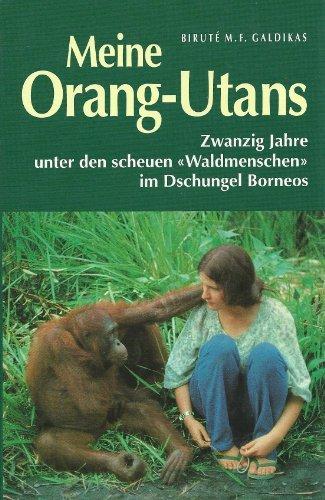 Meine Orang-Utans. Zwanzig Jahre unter den scheuen