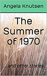 The Summer of 1970: ... and other stories
