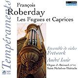Roberday: Les Fugues et Caprices - L. Couperin: Simphonies, Fantaisie & Duos