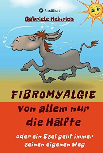 Fibromyalgie Von allem nur die Hälfte oder ein Esel geht immer seinen eigenen Weg: Naturheilkundliche Behandlung auf der Basis neuer Erkenntnisse aus der Darmforschung (Basis Behandlung)
