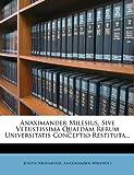 Anaximander Milesius, Sive Vetustissima Quaedam Rerum Universitatis Conceptio Restituta.