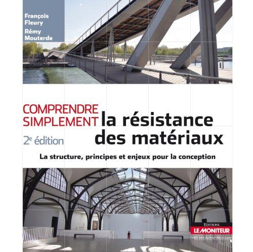Comprendre simplement la résistance des matériaux: La structure, les principes et enjeux de la conception par François Fleury