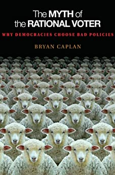 The Myth of the Rational Voter: Why Democracies Choose Bad Policies par [Caplan, Bryan]