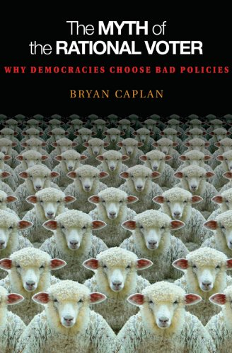 The Myth of the Rational Voter: Why Democracies Choose Bad Policies - New Edition (English Edition) por Bryan Caplan