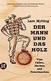 Der Mann und das Holz: Vom Fällen, Hacken und Feuermachen (insel taschenbuch) - Lars Mytting
