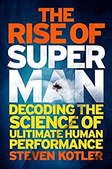 The Rise of Superman: Decoding the Science of Ultimate Human Performance (English Edition) von [Kotler, Steven]
