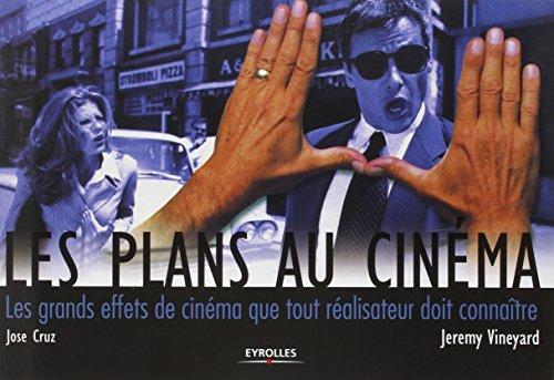 Les plans au cinéma: Les grands effets de cinéma que tout réalisateur doit connaître par Jeremy Vineyard