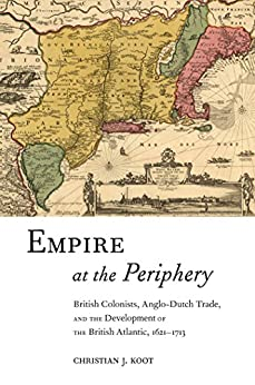 Empire at the Periphery: British Colonists, Anglo-Dutch Trade, and the Development of the British Atlantic, 1621-1713 (Early American Places) Descargar PDF Gratis