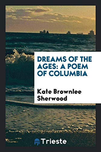 Dreams of the Ages: A Poem of Columbia
