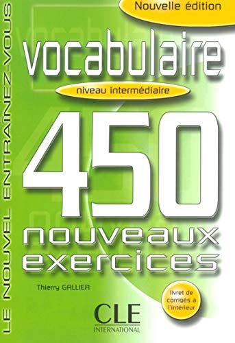 Vocabulaire. 450 nouveaus exercices. Niveau intermediaire. Per le Scuole superiori (Le nouvel entraînez-vous)