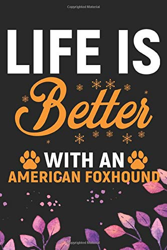 Life Is Better With An American Foxhound: Cool American Foxhound Dog Journal Notebook – American Foxhound Puppy Lover Gifts – Funny American Foxhound … Foxhound Owner Gifts. 6 x 9 in 120 pages