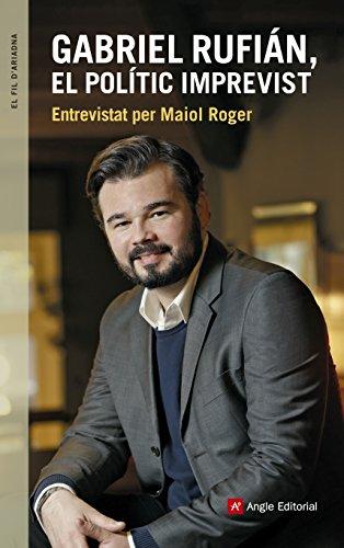 Gabriel Rufián, el polític imprevist : Entrevistat per Maiol Roger