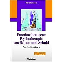 Emotionsbezogene Psychotherapie von Scham und Schuld: Ein Praxishandbuch