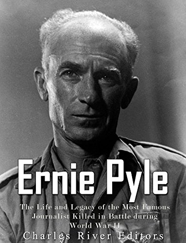Ernie Pyle: The Life and Legacy of the Most Famous Journalist Killed in Battle during World War II (English Edition)