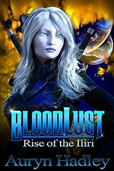 BloodLust (Rise of the Iliri Book 1) by [Hadley, Auryn]