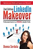 Image de LinkedIn Makeover (2nd Edition): Professional Secrets to a POWERFUL LinkedIn Profile (English Edition)