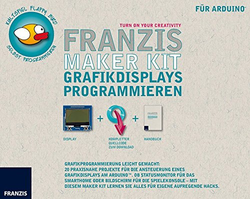 FRANZIS Maker Kit Grafikdisplays programmieren | 20 Projekte für die Ansteuerung eines Grafikdisplays am Arduino™