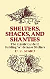 Shelters, Shacks, and Shanties: The Classic Guide to Building Wilderness Shelters (Dover Books on Architecture) (English Edition)