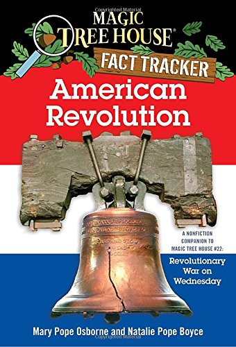 American Revolution: A Nonfiction Companion to Magic Tree House #22: Revolutionary War on Wednesday (Magic Tree House Fact Tracker)
