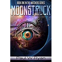 Moonstruck: An Epic Science Fiction Series (The Watchers Book 1) (English Edition)
