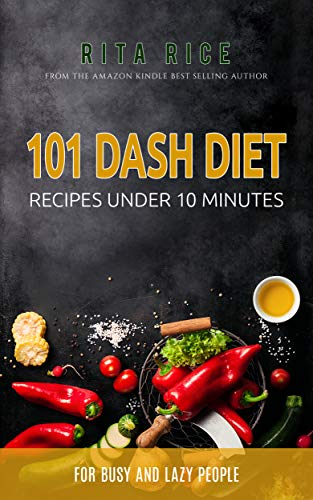 101 DASH DIET RECIPES UNDER 10 MINUTES : for busy and lazy people ...