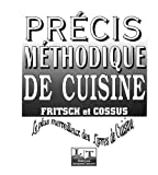 Précis méthodique de cuisine : Le plus merveilleux des livres de cuisine