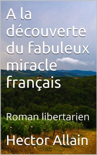 En ligne téléchargement gratuit A la découverte du fabuleux miracle français: Roman libertarien epub, pdf