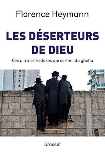 Les déserteurs de Dieu: Ces ultra-orthodoxes qui sortent du ghetto par Florence Heymann