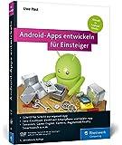 Android-Apps entwickeln für Einsteiger: Eigene Apps und Spiele mit Android Studio