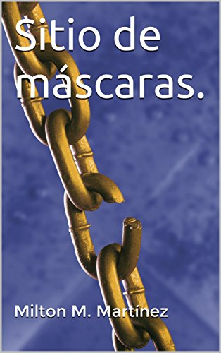Sitio de máscaras. por Milton M. Martínez