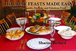 Holiday Feasts Made Easy; Celebrating Family, Friends and Fabulous Food (English Edition) de [Bedard, Sharon]