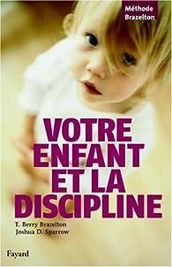 Votre enfant et la discipline par T. Berry Brazelton