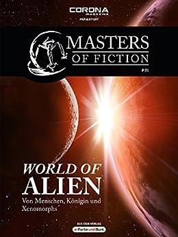 Masters of Fiction 1: World of Alien - Von Menschen, Königin und Xenomorphs: Franchise-Sachbuch-Reihe