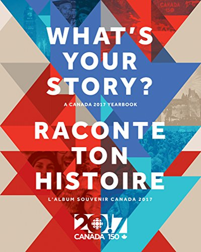 What's Your Story? / Raconte ton histoire: A Canada 2017 Yearbook / L'album souvenir Canada 2017 par Canadian Broadcasting Corporation Radio-Canada