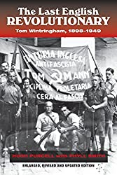 Last English Revolutionary: Tom Wintringham, 1898-1949 (Canada Blanch/Sussex Academic Studies on Contemporary Spain)