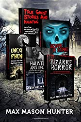 Haunted Stories: True Tales of Weird, Scary & Downright Spooky Hauntings.: Volume 1 (Bizarre Horror Stories)