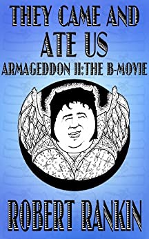 They Came and Ate Us - Armageddon II: The B-Movie (Armageddon Trilogy Book 2) by [Rankin, Robert]
