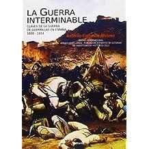 La Guerra Interminable. Claves De La Guerra De Guerrillas En España (1808-1814) (Historia (csed Editorial))