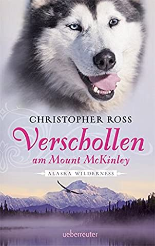 Verschollen am Mount McKinley: Alaska Wilderness