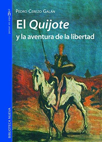 EL QUIJOTE Y LA AVENTURA DE LA LIBERTAD (PENSAR EN ESPAñOL) por PEDRO CEREZO