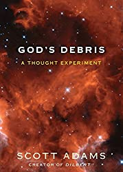 God's Debris: A Thought Experiment by Scott Adams (2004-11-30)